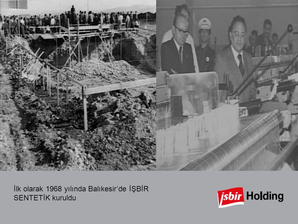 . İlk olarak 1968 yılında Balıkesir'de İŞBİR SENTETİK kuruldu