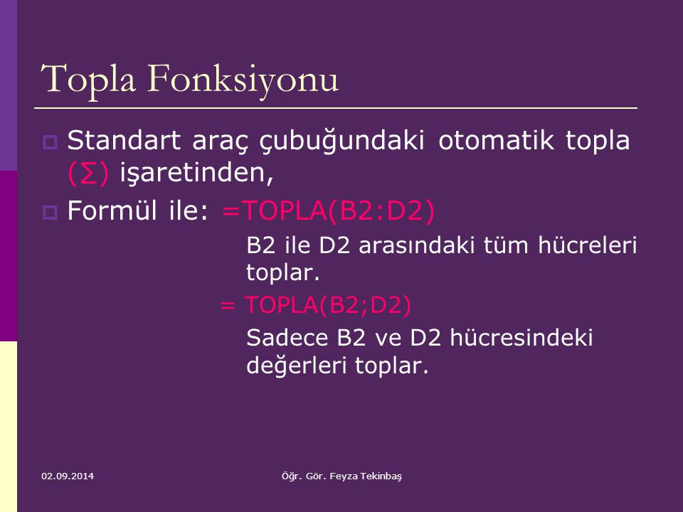 Topla Fonksiyonu Standart araç çubuğundaki otomatik topla (∑) işaretinden, Formül ile: =TOPLA(B2:D2)