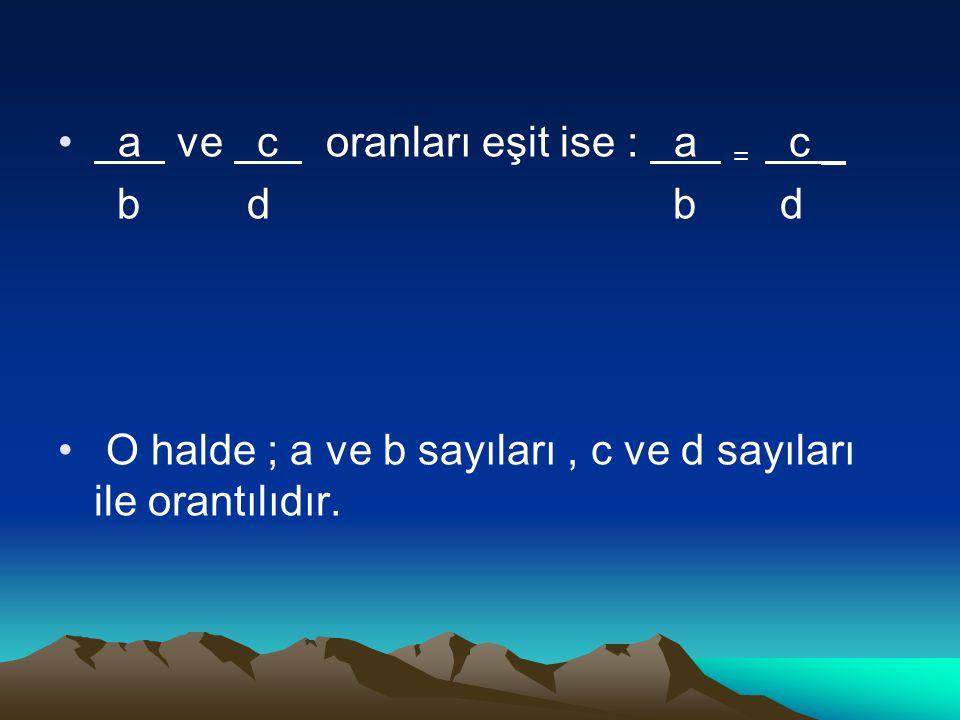 a ve c oranları eşit ise : a = c _