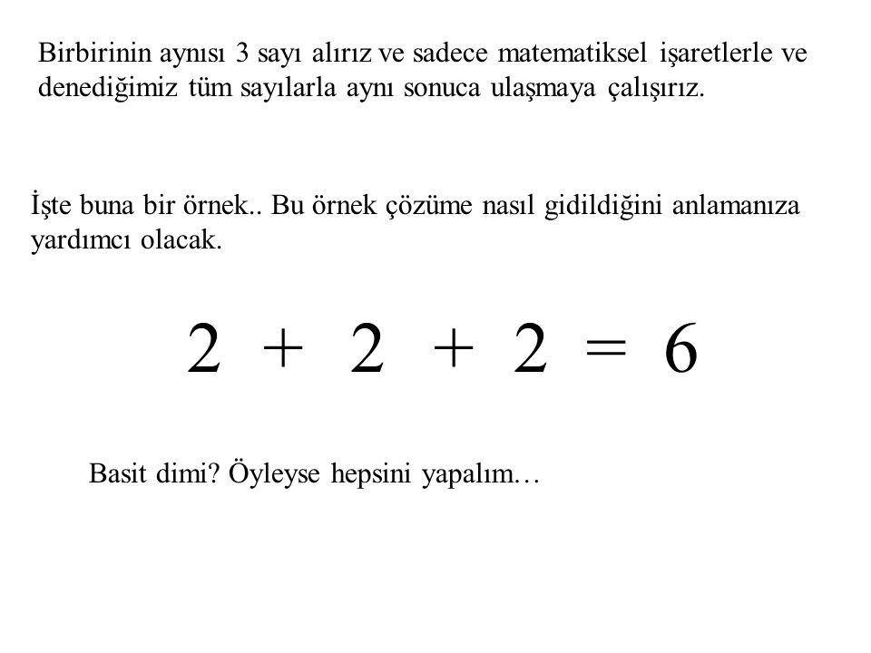 Birbirinin aynısı 3 sayı alırız ve sadece matematiksel işaretlerle ve denediğimiz tüm sayılarla aynı sonuca ulaşmaya çalışırız.
