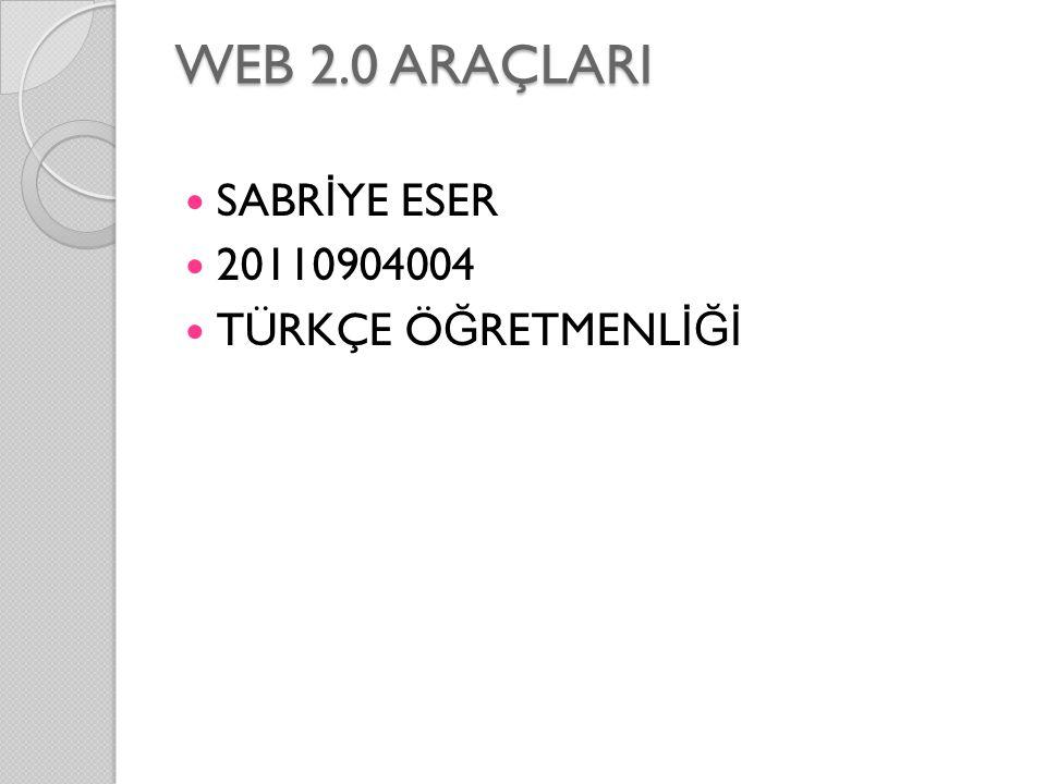 WEB 2.0 ARAÇLARI SABRİYE ESER 20110904004 TÜRKÇE ÖĞRETMENLİĞİ