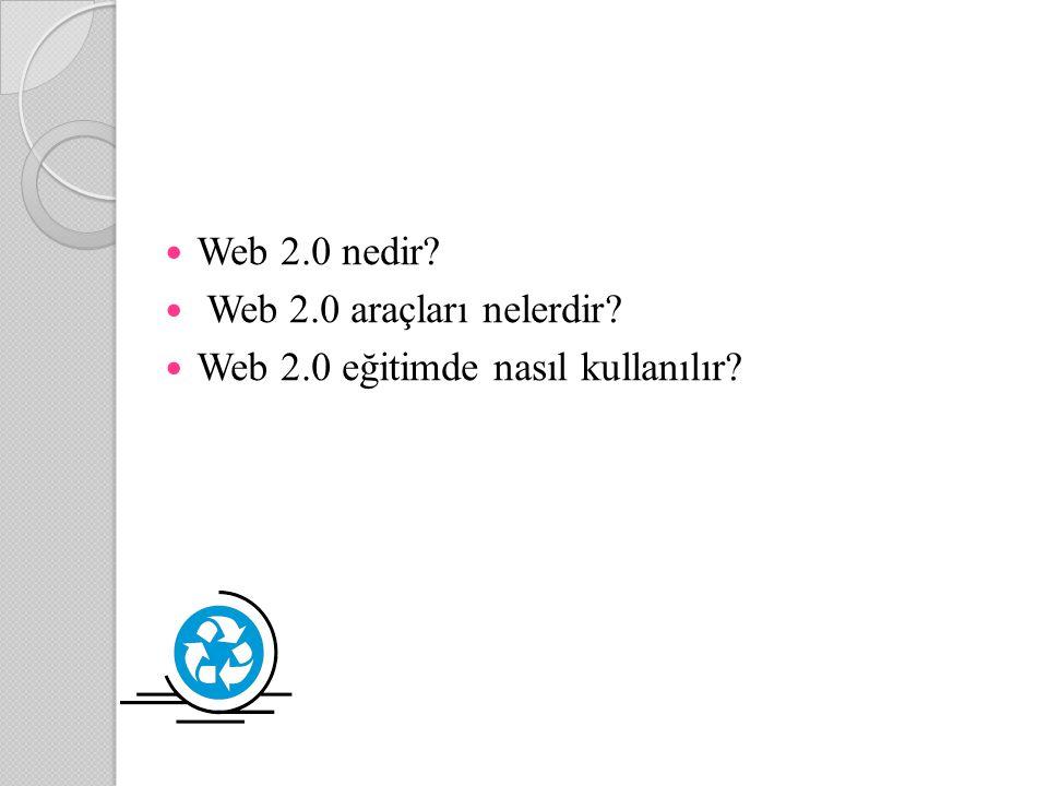 Web 2.0 nedir Web 2.0 araçları nelerdir Web 2.0 eğitimde nasıl kullanılır