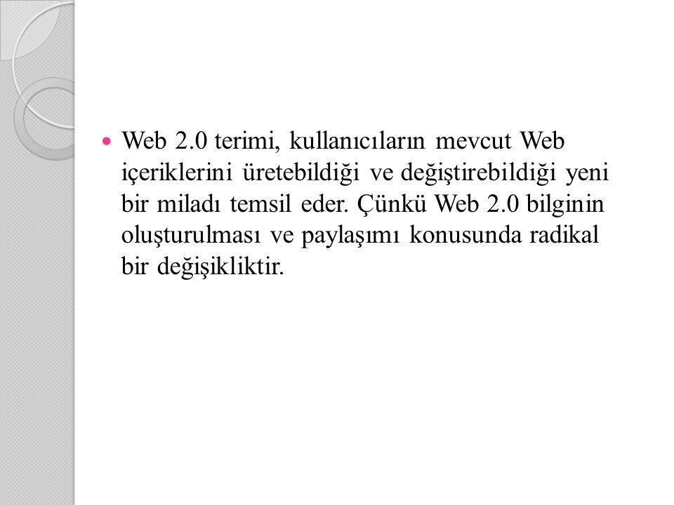 Web 2.0 terimi, kullanıcıların mevcut Web içeriklerini üretebildiği ve değiştirebildiği yeni bir miladı temsil eder.