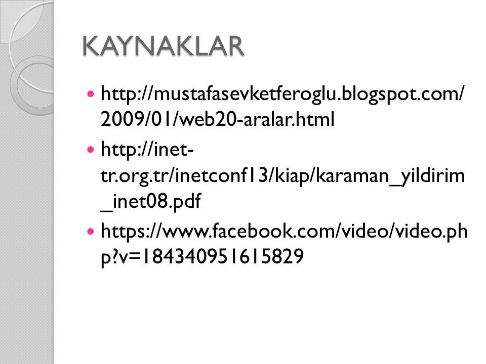 KAYNAKLAR http://mustafasevketferoglu.blogspot.com/ 2009/01/web20-aralar.html. http://inet- tr.org.tr/inetconf13/kiap/karaman_yildirim _inet08.pdf.