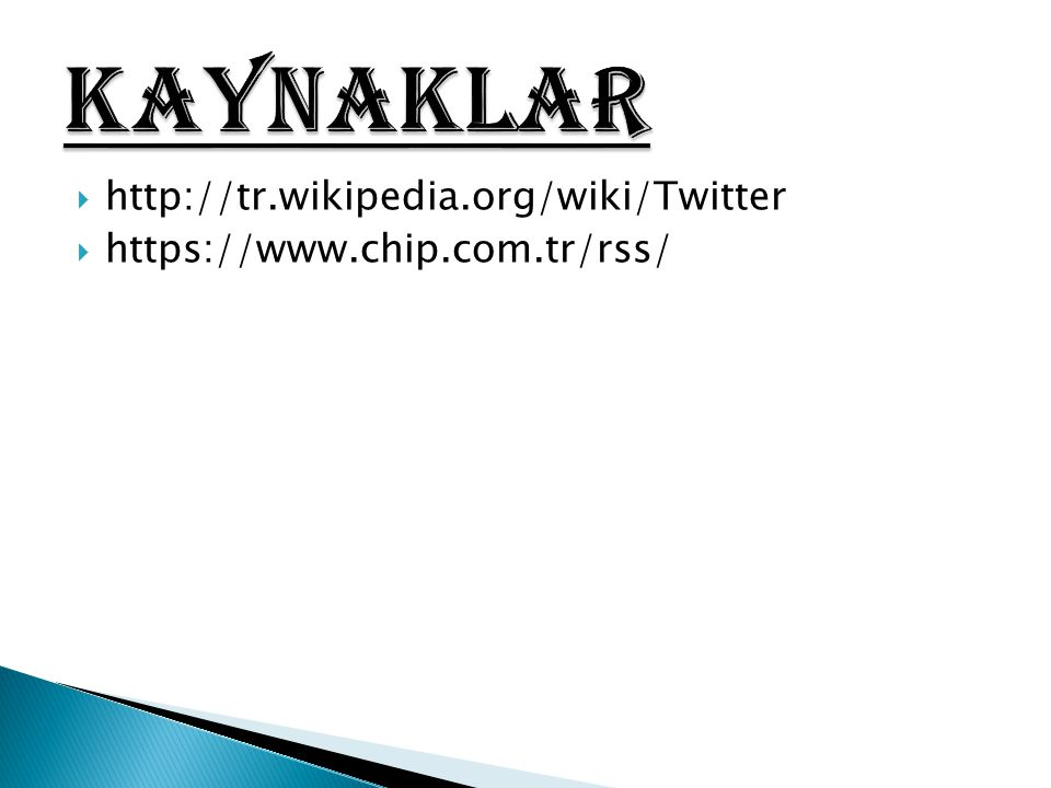KAYNAKLAR http://tr.wikipedia.org/wiki/Twitter