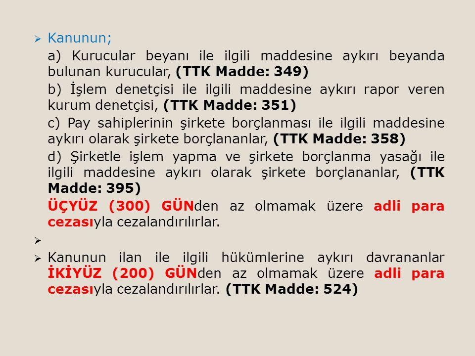 Kanunun; a) Kurucular beyanı ile ilgili maddesine aykırı beyanda bulunan kurucular, (TTK Madde: 349)
