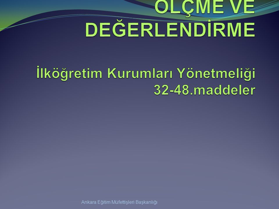 ÖLÇME VE DEĞERLENDİRME İlköğretim Kurumları Yönetmeliği 32-48.maddeler