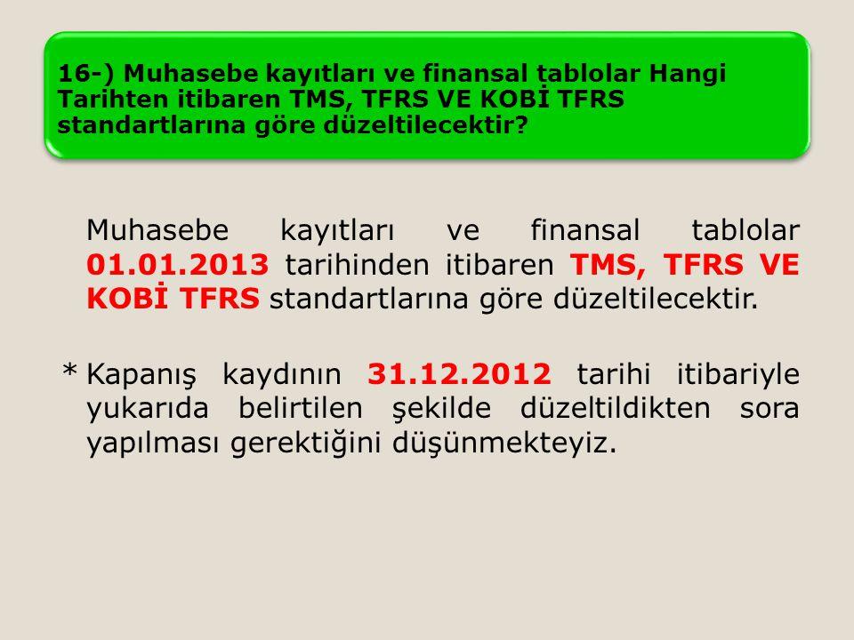 16-) Muhasebe kayıtları ve finansal tablolar Hangi Tarihten itibaren TMS, TFRS VE KOBİ TFRS standartlarına göre düzeltilecektir