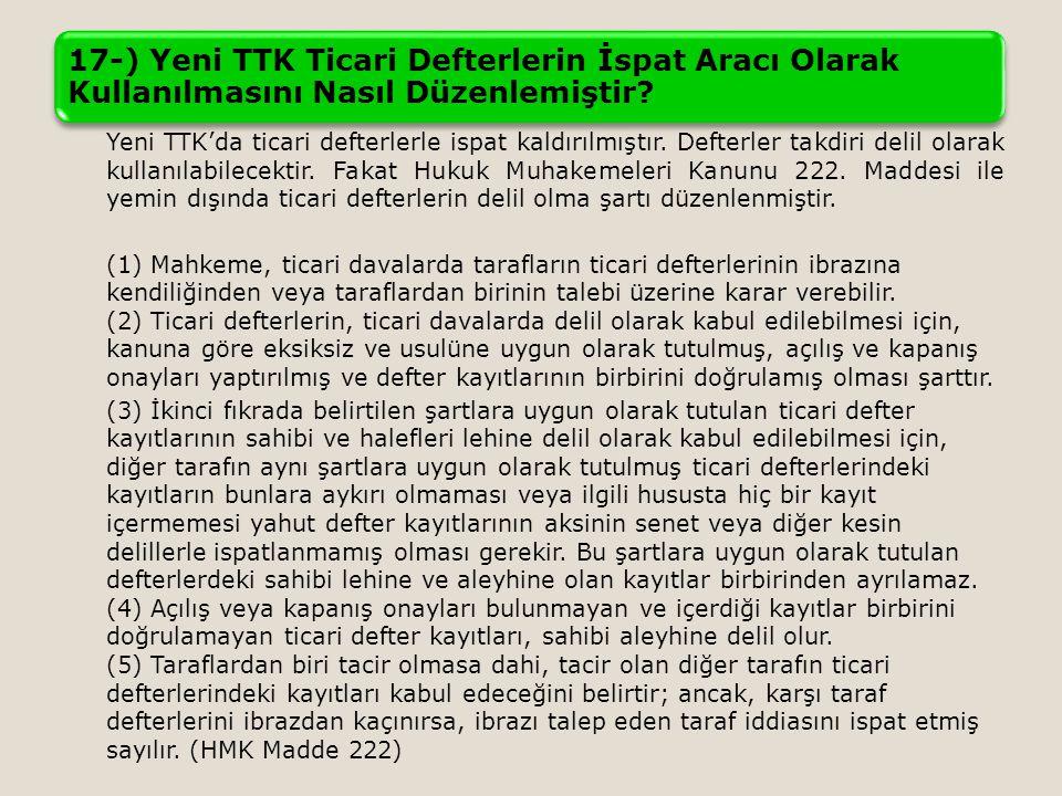 17-) Yeni TTK Ticari Defterlerin İspat Aracı Olarak Kullanılmasını Nasıl Düzenlemiştir