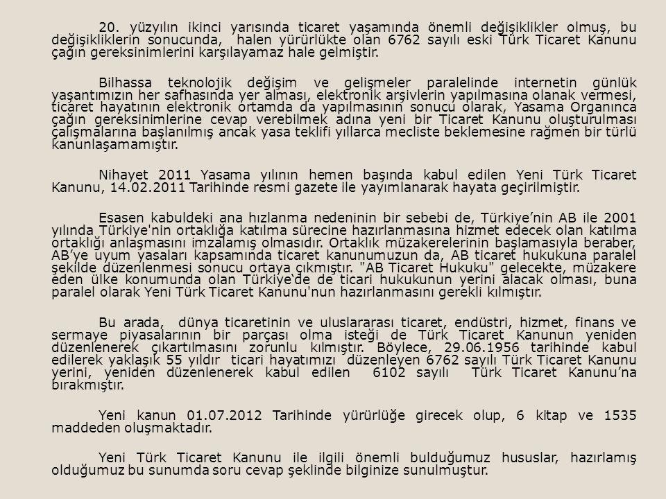 20. yüzyılın ikinci yarısında ticaret yaşamında önemli değişiklikler olmuş, bu değişikliklerin sonucunda, halen yürürlükte olan 6762 sayılı eski Türk Ticaret Kanunu çağın gereksinimlerini karşılayamaz hale gelmiştir.