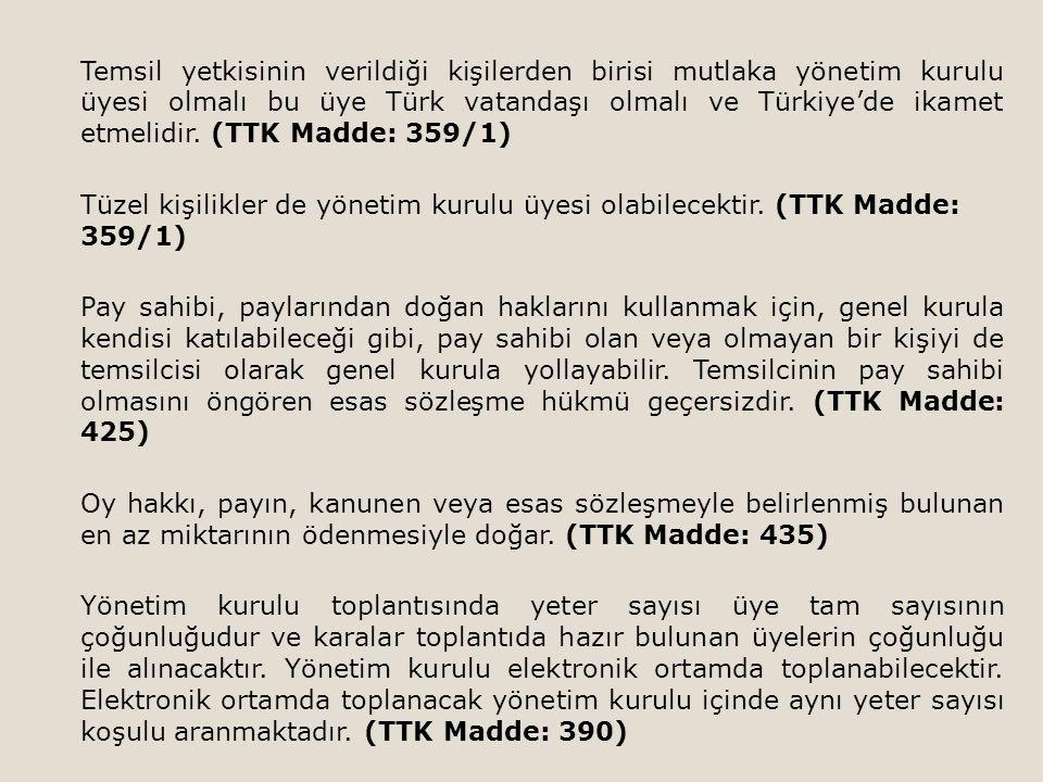 Temsil yetkisinin verildiği kişilerden birisi mutlaka yönetim kurulu üyesi olmalı bu üye Türk vatandaşı olmalı ve Türkiye'de ikamet etmelidir.