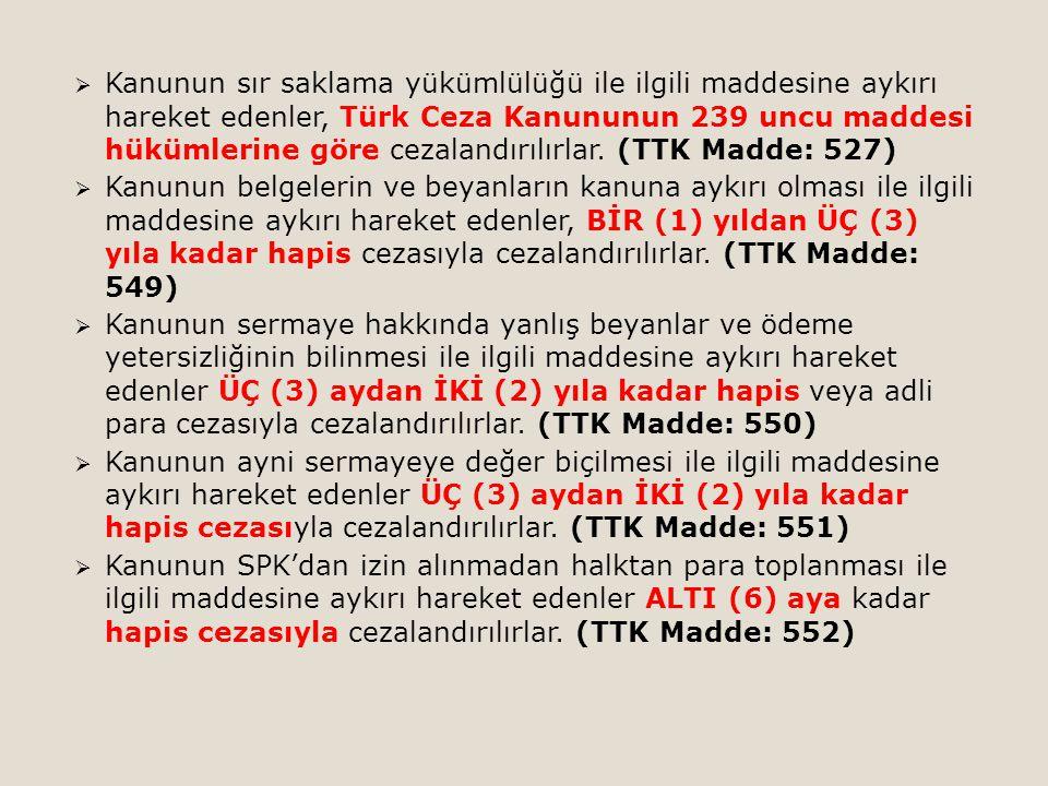 Kanunun sır saklama yükümlülüğü ile ilgili maddesine aykırı hareket edenler, Türk Ceza Kanununun 239 uncu maddesi hükümlerine göre cezalandırılırlar. (TTK Madde: 527)