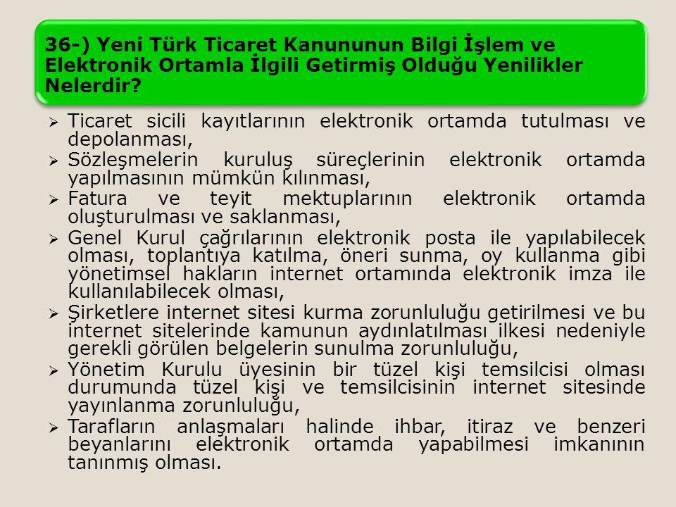 36-) Yeni Türk Ticaret Kanununun Bilgi İşlem ve Elektronik Ortamla İlgili Getirmiş Olduğu Yenilikler Nelerdir