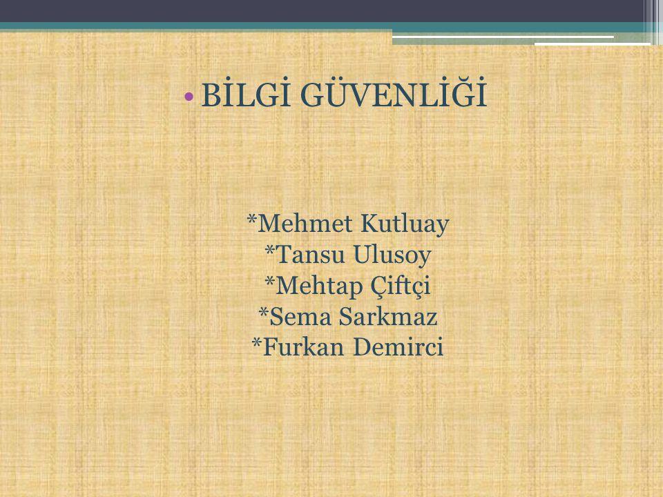 BİLGİ GÜVENLİĞİ. Mehmet Kutluay. Tansu Ulusoy. Mehtap Çiftçi