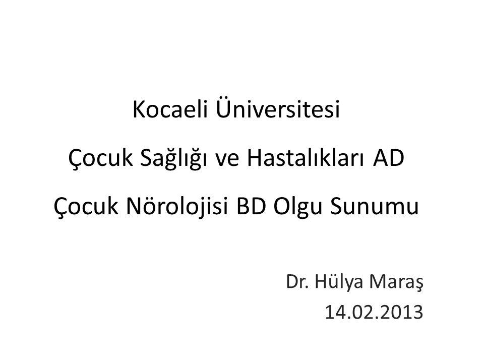 Kocaeli Üniversitesi Çocuk Sağlığı ve Hastalıkları AD Çocuk Nörolojisi BD Olgu Sunumu
