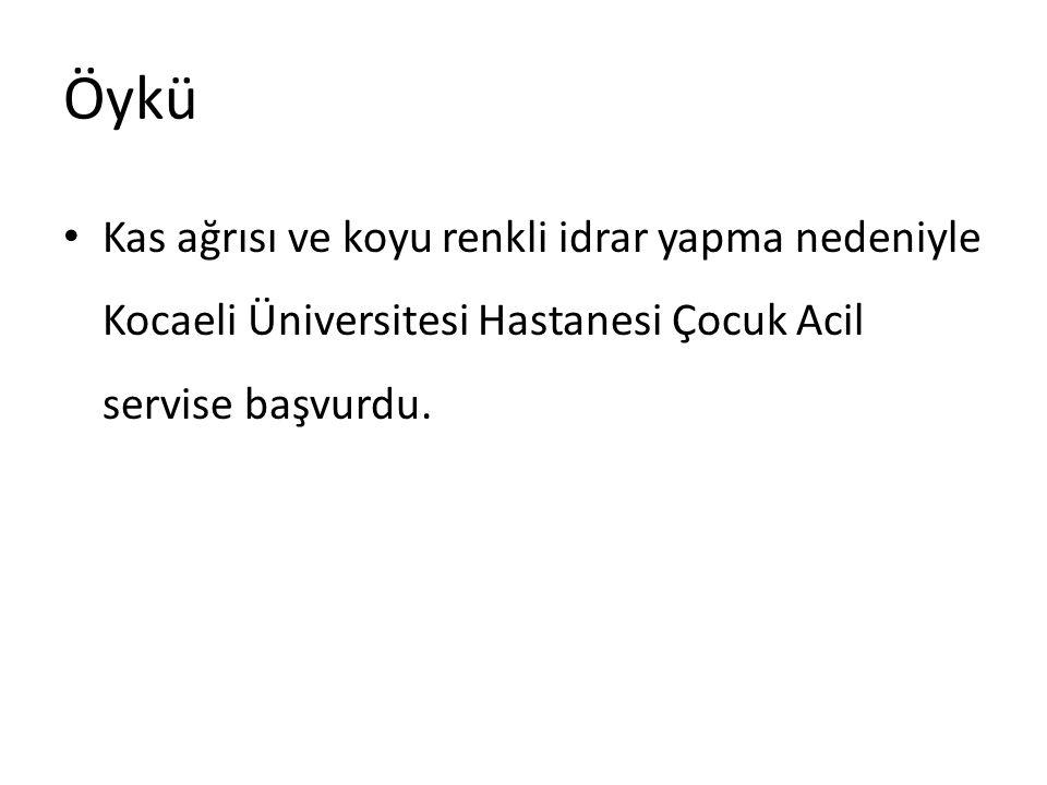 Öykü Kas ağrısı ve koyu renkli idrar yapma nedeniyle Kocaeli Üniversitesi Hastanesi Çocuk Acil servise başvurdu.