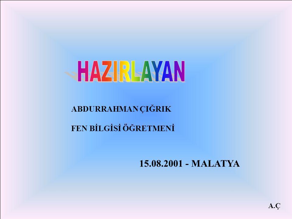 HAZIRLAYAN 15.08.2001 - MALATYA ABDURRAHMAN ÇIĞRIK