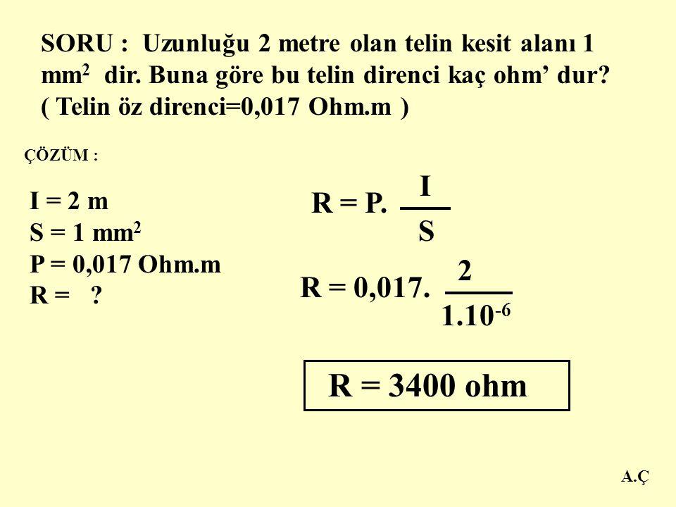 SORU : Uzunluğu 2 metre olan telin kesit alanı 1 mm2 dir
