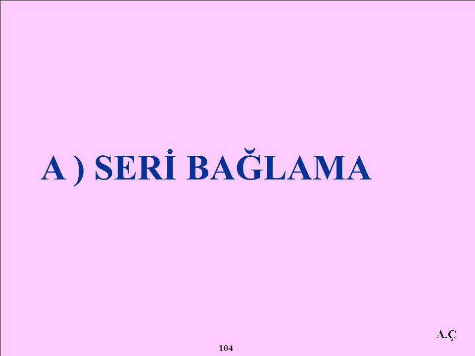 A ) SERİ BAĞLAMA A.Ç 104