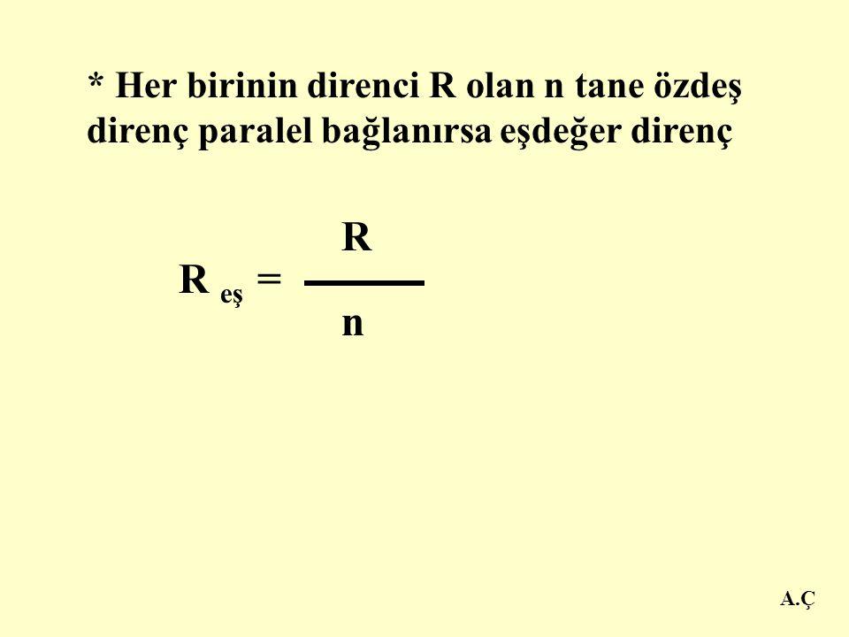 * Her birinin direnci R olan n tane özdeş direnç paralel bağlanırsa eşdeğer direnç