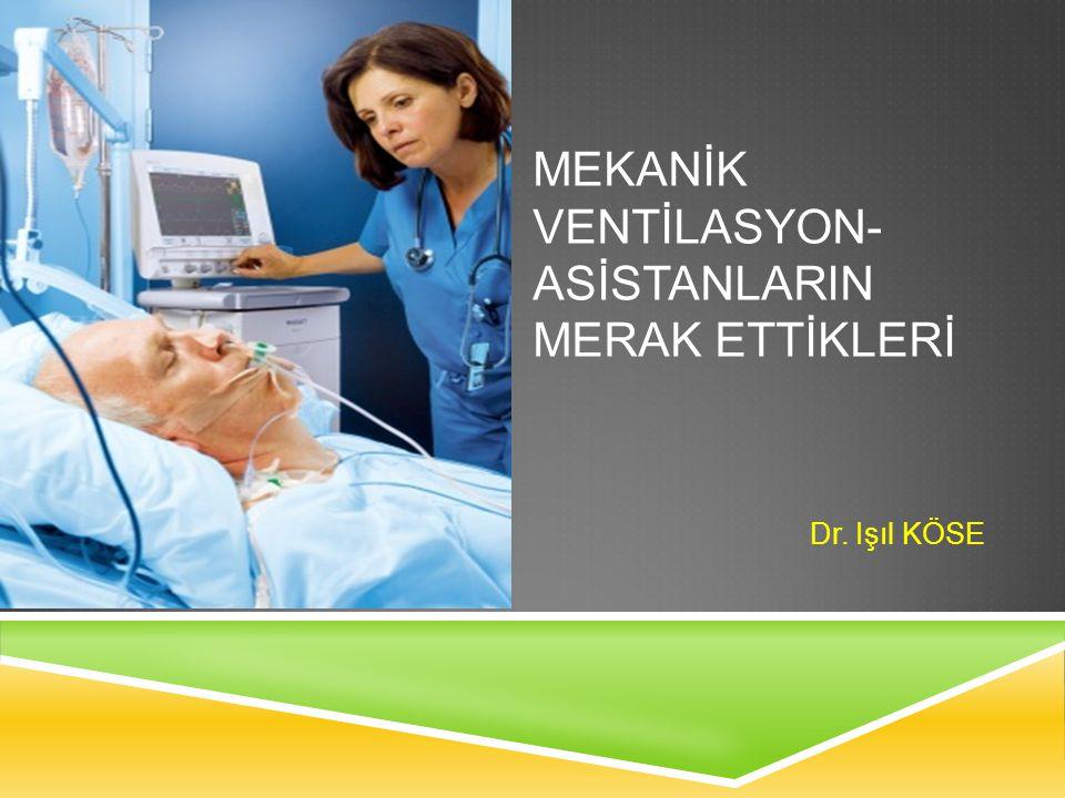MEKANİK VENTİLASYON- ASİSTANLARIN MERAK ETTİKLERİ
