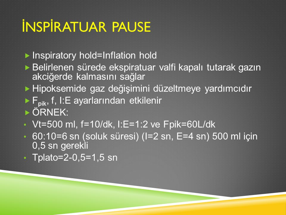 İNSPİRATUAR PAUSE Inspiratory hold=Inflation hold