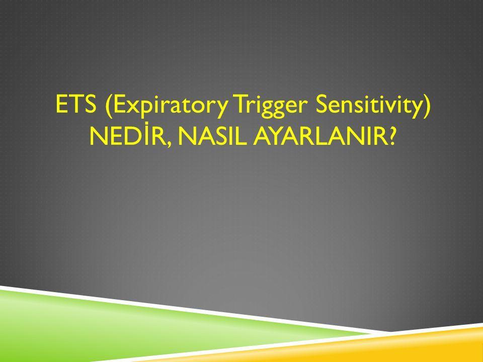 ETS (Expiratory Trigger Sensitivity) NEDİR, NASIL AYARLANIR