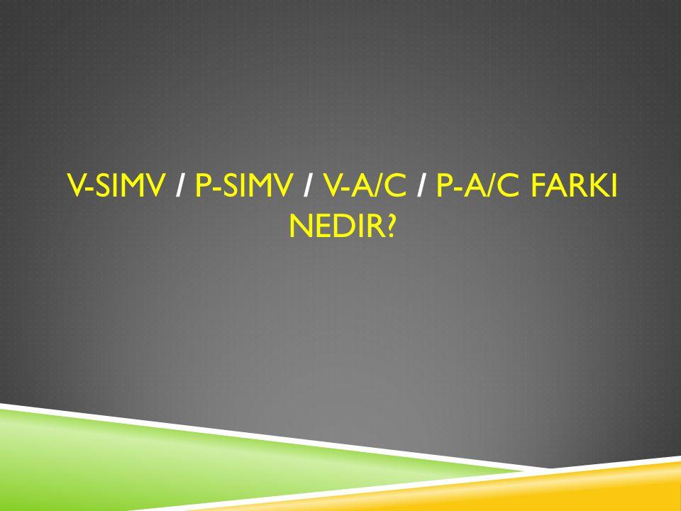 V-SIMV / P-SIMV / V-A/C / P-A/C FARKI NEDIR