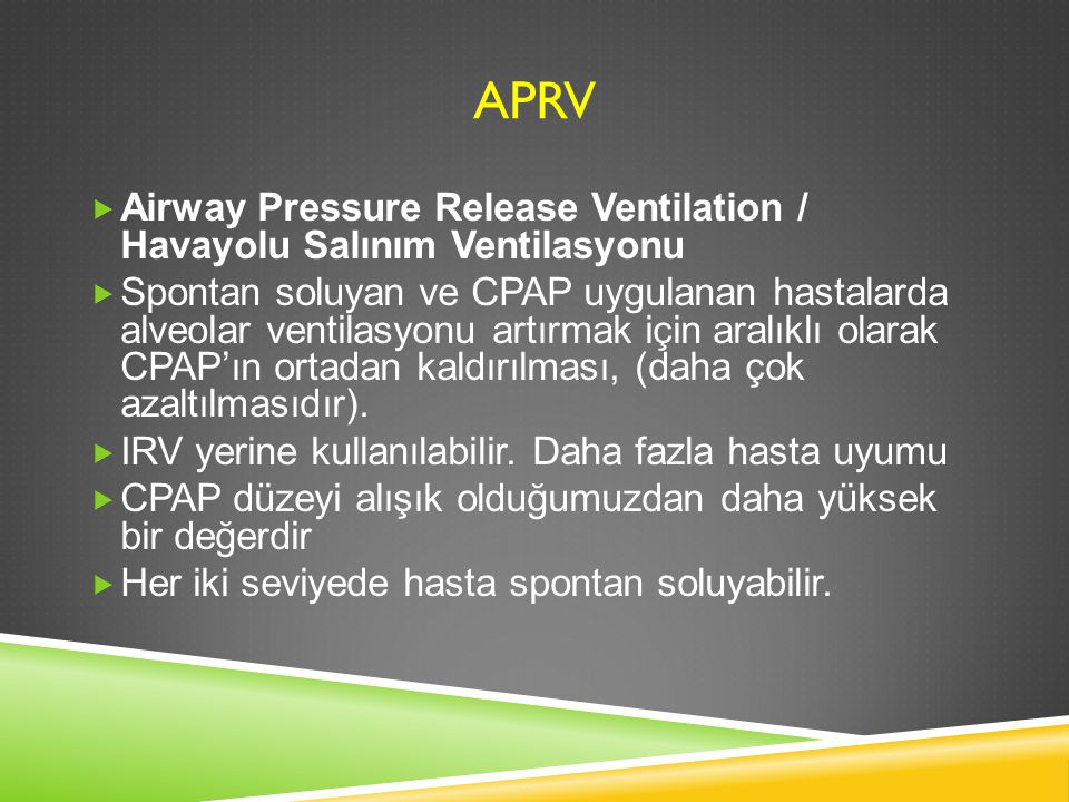 APRV Airway Pressure Release Ventilation / Havayolu Salınım Ventilasyonu.