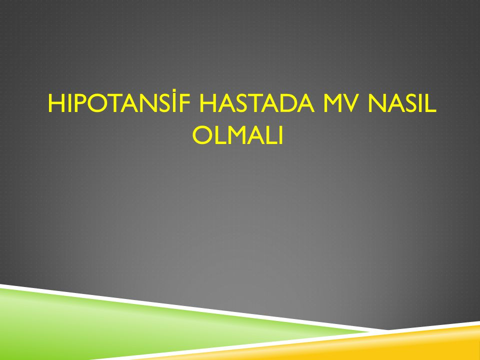 HIPOTANSİF HASTADA MV NASIL OLMALI