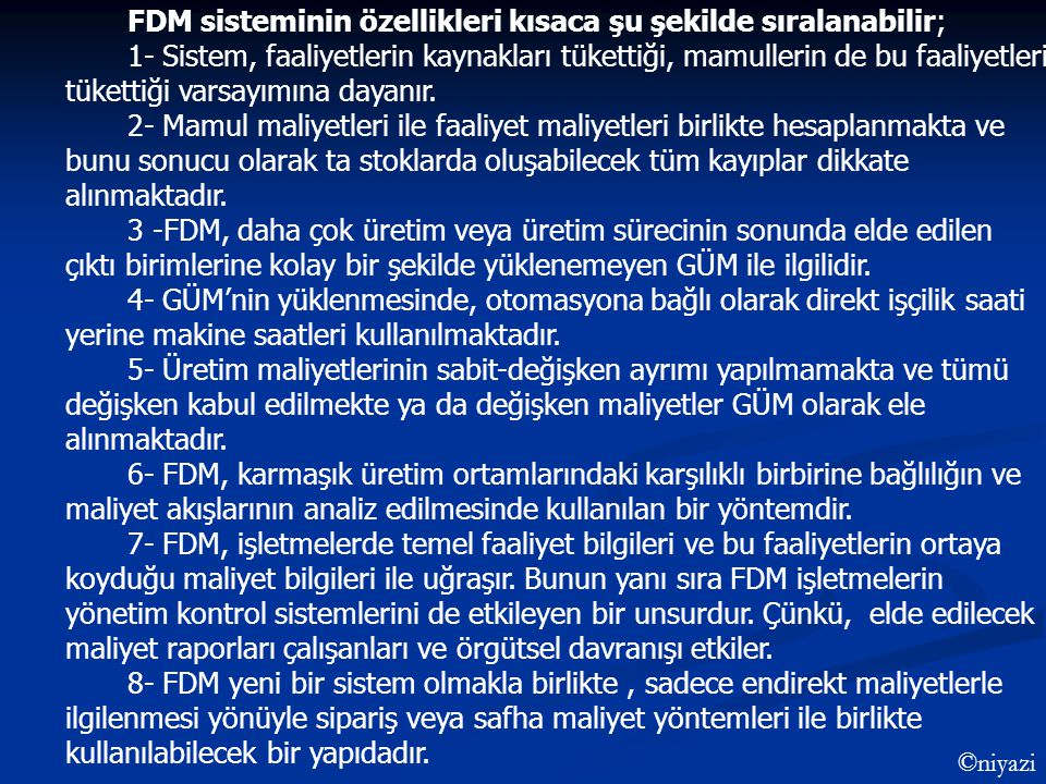 FDM sisteminin özellikleri kısaca şu şekilde sıralanabilir;