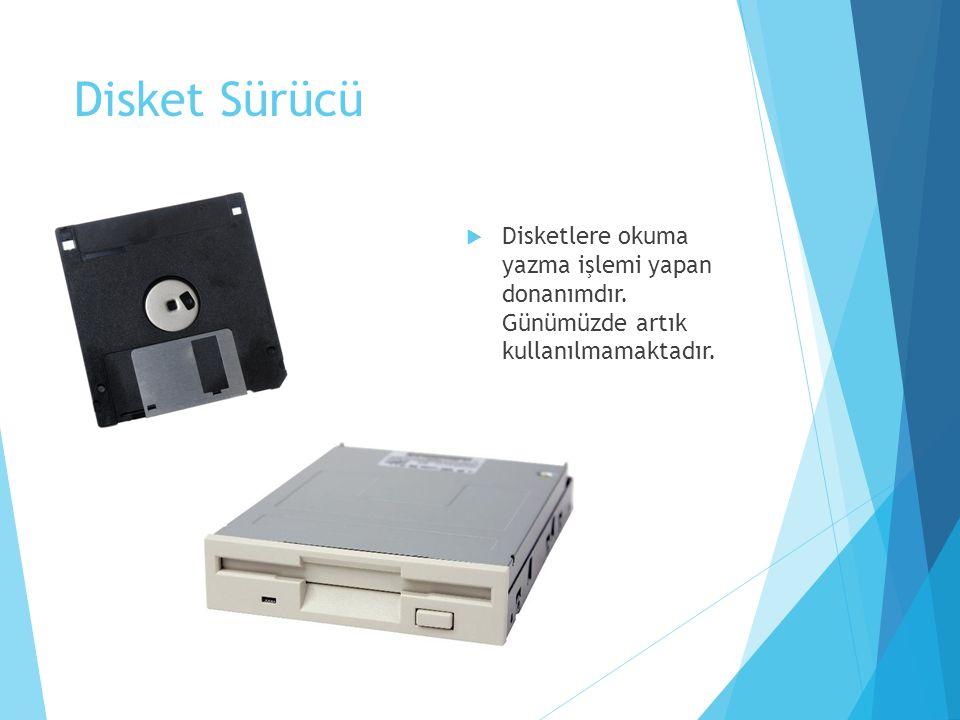 Disket Sürücü Disketlere okuma yazma işlemi yapan donanımdır.