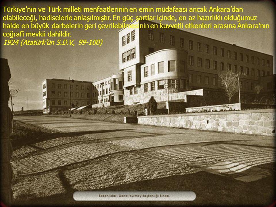 Türkiye'nin ve Türk milleti menfaatlerinin en emin müdafaası ancak Ankara'dan olabileceği, hadiselerle anlaşılmıştır. En güç şartlar içinde, en az hazırlıklı olduğumuz halde en büyük darbelerin geri çevrilebilmesinin en kuvvetli etkenleri arasına Ankara'nın coğrafî mevkii dahildir.