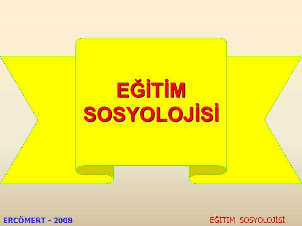 EĞİTİM SOSYOLOJİSİ ERCÖMERT - 2008 EĞİTİM SOSYOLOJİSİ