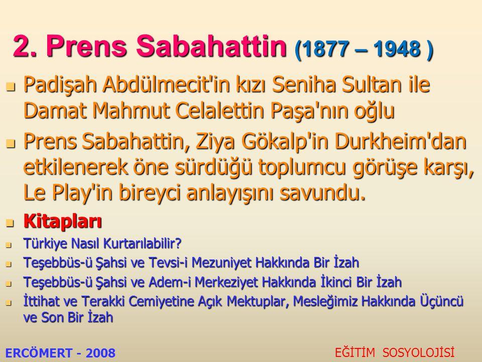 2. Prens Sabahattin (1877 – 1948 ) Padişah Abdülmecit in kızı Seniha Sultan ile Damat Mahmut Celalettin Paşa nın oğlu.