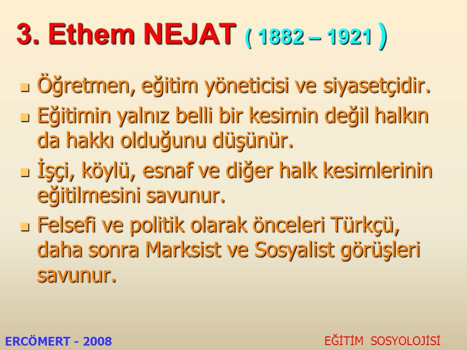 3. Ethem NEJAT ( 1882 – 1921 ) Öğretmen, eğitim yöneticisi ve siyasetçidir.