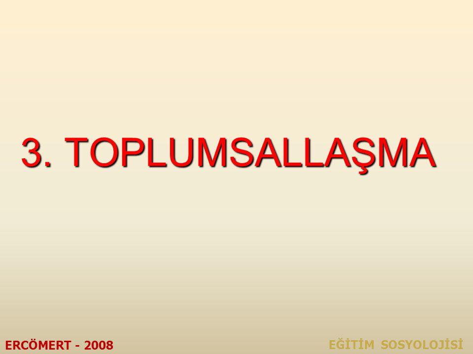 3. TOPLUMSALLAŞMA ERCÖMERT - 2008 EĞİTİM SOSYOLOJİSİ