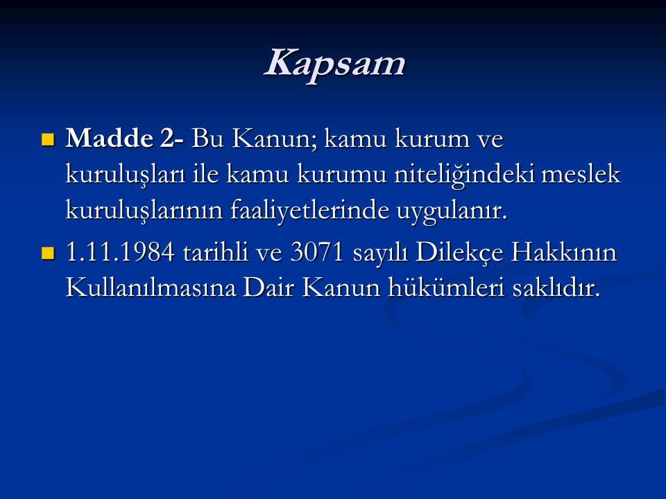 Kapsam Madde 2- Bu Kanun; kamu kurum ve kuruluşları ile kamu kurumu niteliğindeki meslek kuruluşlarının faaliyetlerinde uygulanır.