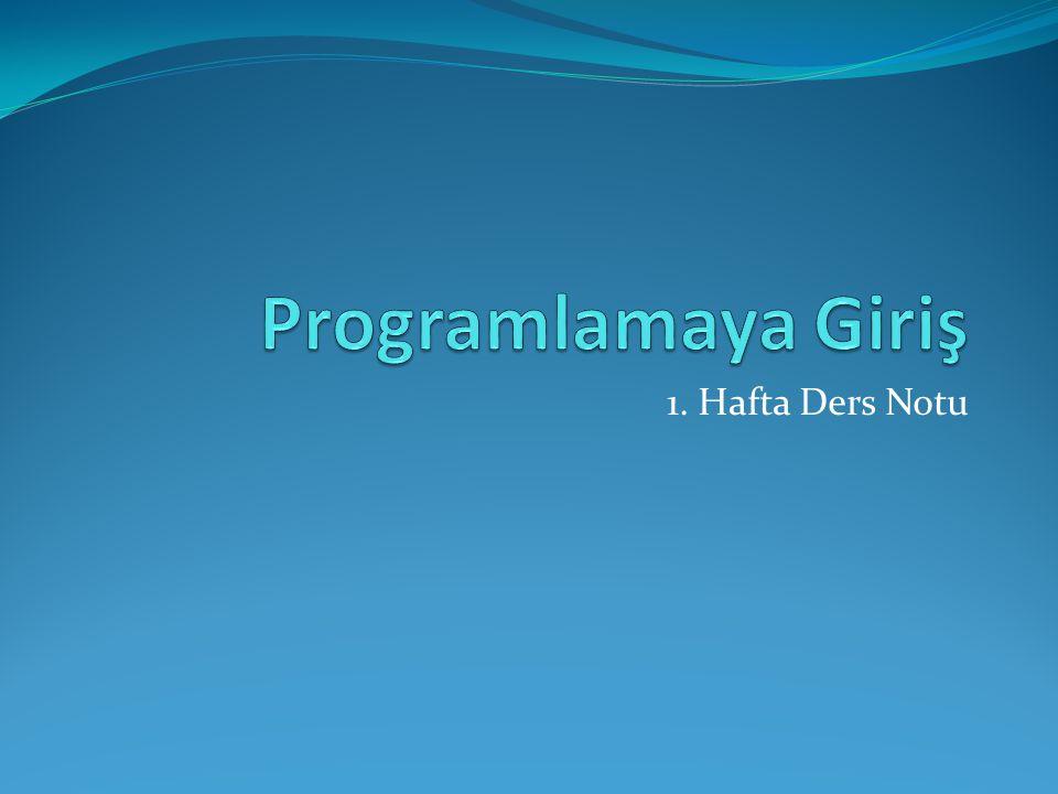 Programlamaya Giriş 1. Hafta Ders Notu