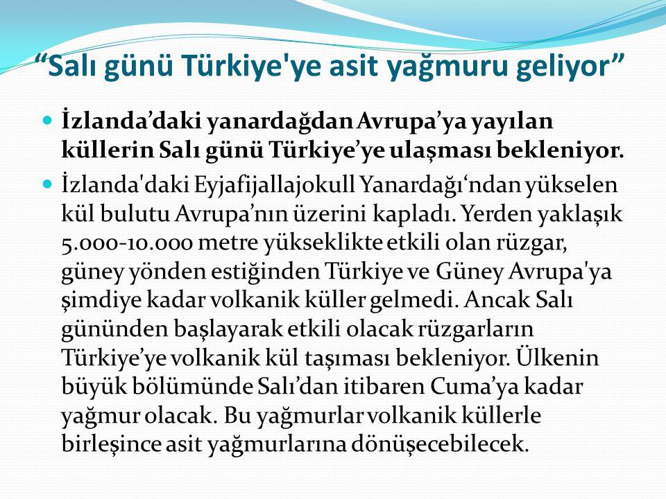 Salı günü Türkiye ye asit yağmuru geliyor