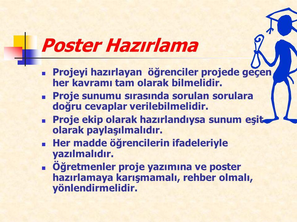 Poster Hazırlama Projeyi hazırlayan öğrenciler projede geçen her kavramı tam olarak bilmelidir.