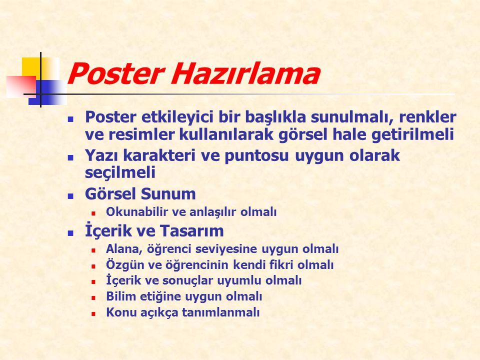 Poster Hazırlama Poster etkileyici bir başlıkla sunulmalı, renkler ve resimler kullanılarak görsel hale getirilmeli.
