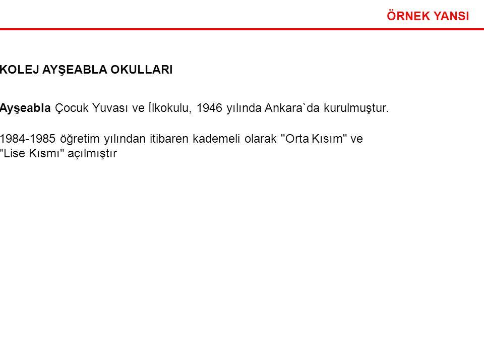ÖRNEK YANSI KOLEJ AYŞEABLA OKULLARI Ayşeabla Çocuk Yuvası ve İlkokulu, 1946 yılında Ankara`da kurulmuştur.