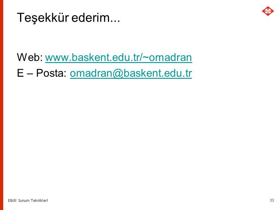 Teşekkür ederim... Web: www.baskent.edu.tr/~omadran E – Posta: omadran@baskent.edu.tr