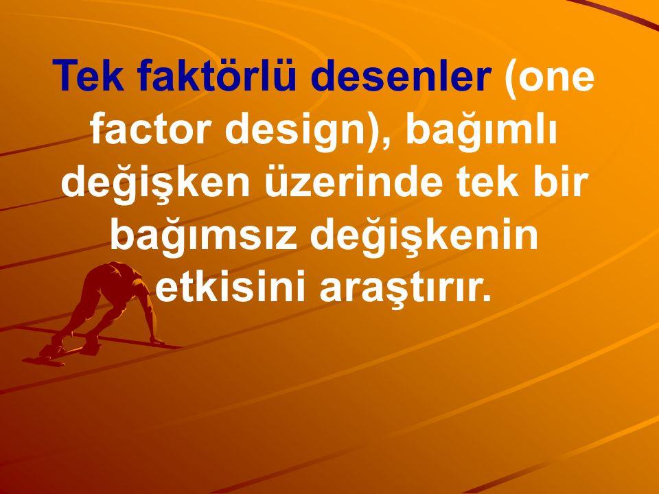 Tek faktörlü desenler (one factor design), bağımlı değişken üzerinde tek bir bağımsız değişkenin etkisini araştırır.