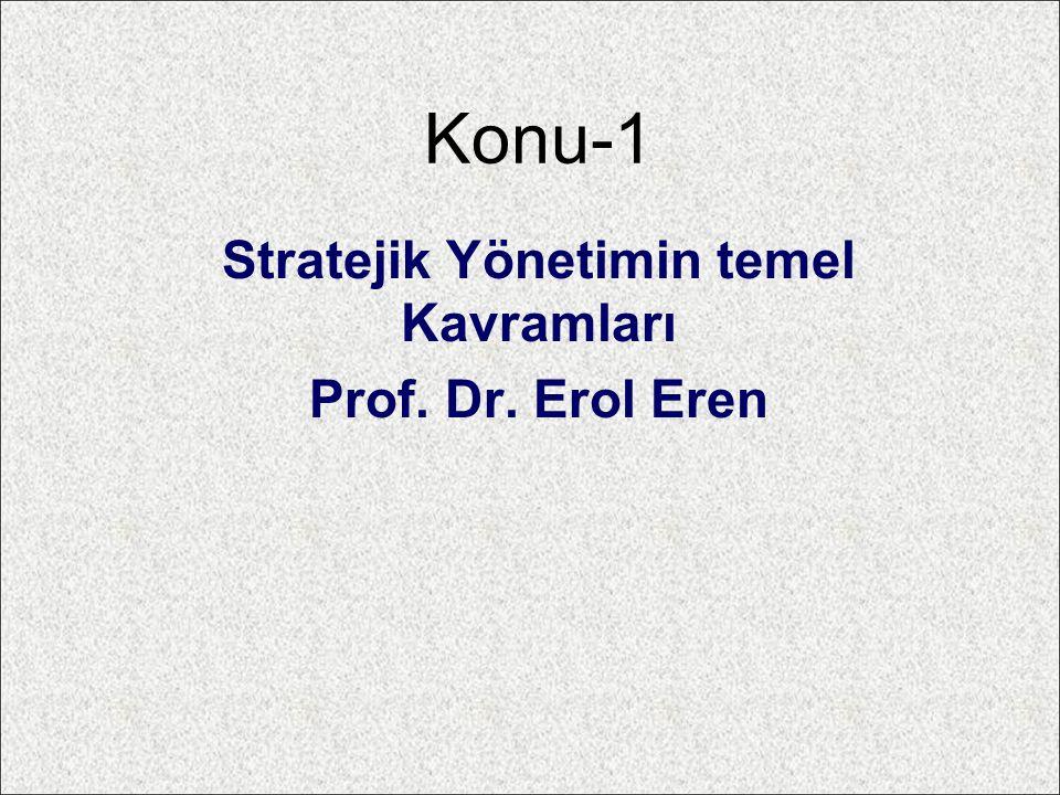 Stratejik Yönetimin temel Kavramları Prof. Dr. Erol Eren