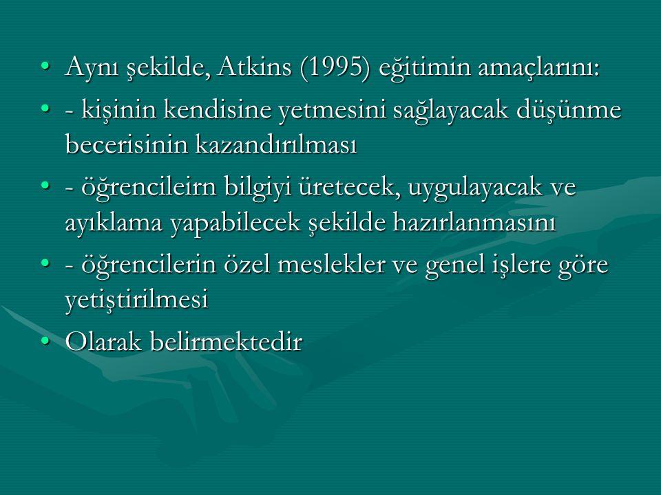 Aynı şekilde, Atkins (1995) eğitimin amaçlarını: