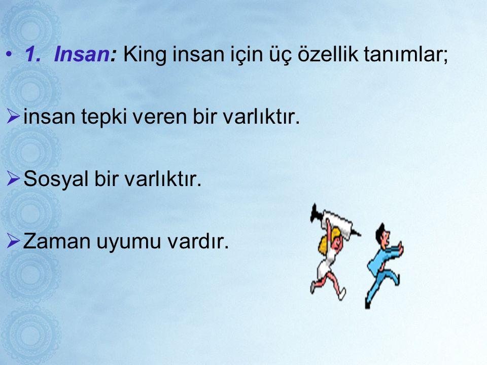 1. Insan: King insan için üç özellik tanımlar;