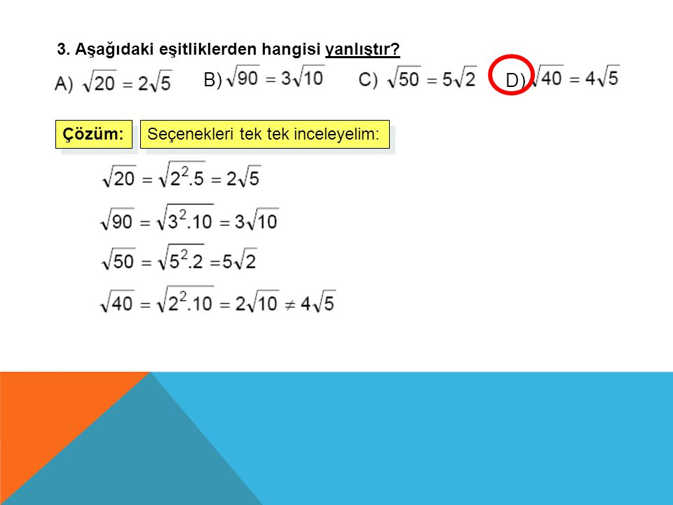 B) D) 3. Aşağıdaki eşitliklerden hangisi yanlıştır Çözüm: