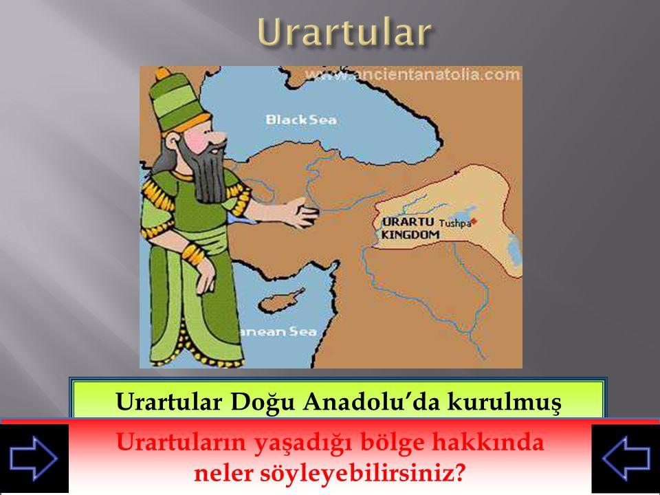 Urartular Urartular Doğu Anadolu'da kurulmuş medeniyettir